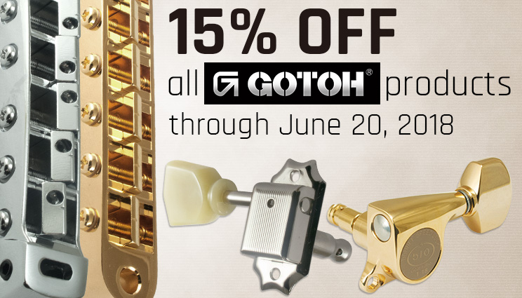 15% off all Gotoh products through June 20, 2018.